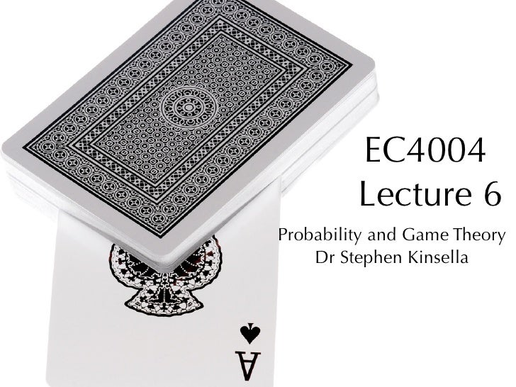 EC4004          Lecture 6 Probability and Game Theory     Dr Stephen Kinsella