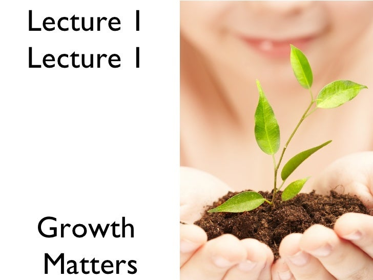 EC4004 Lecture 1 Lecture 1 Growth Matters