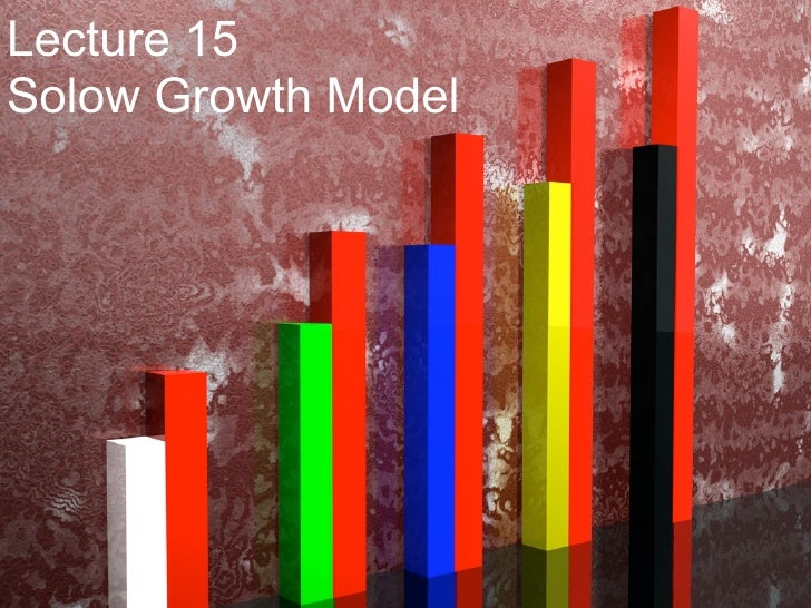 Lecture 15 Solow Growth Model