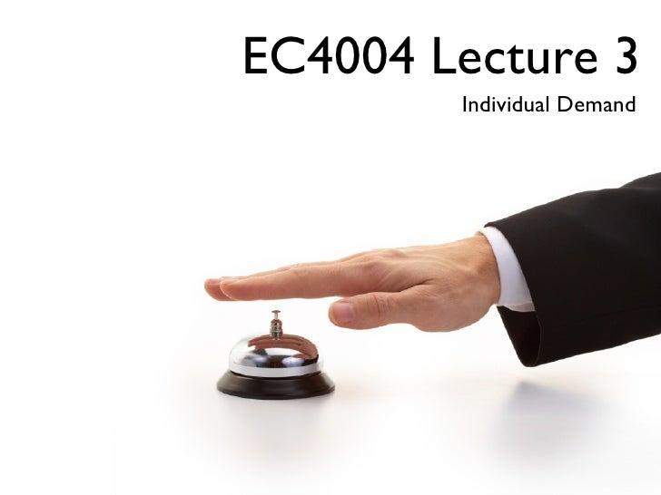 EC4004 Lecture 3         Individual Demand
