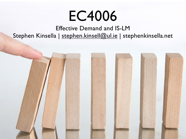 EC4006                 Effective Demand and IS-LM Stephen Kinsella | stephen.kinsell@ul.ie | stephenkinsella.net