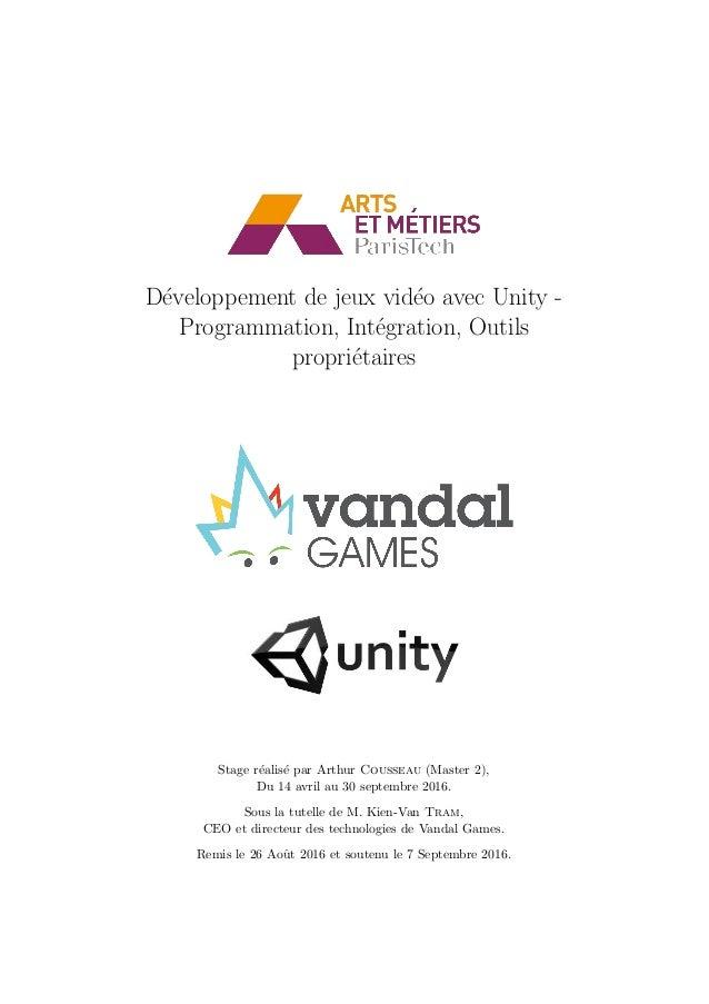 D´eveloppement de jeux vid´eo avec Unity - Programmation, Int´egration, Outils propri´etaires Stage r´ealis´e par Arthur C...