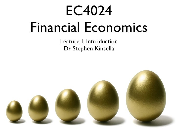 EC4024 Financial Economics     Lecture 1 Introduction      Dr Stephen Kinsella