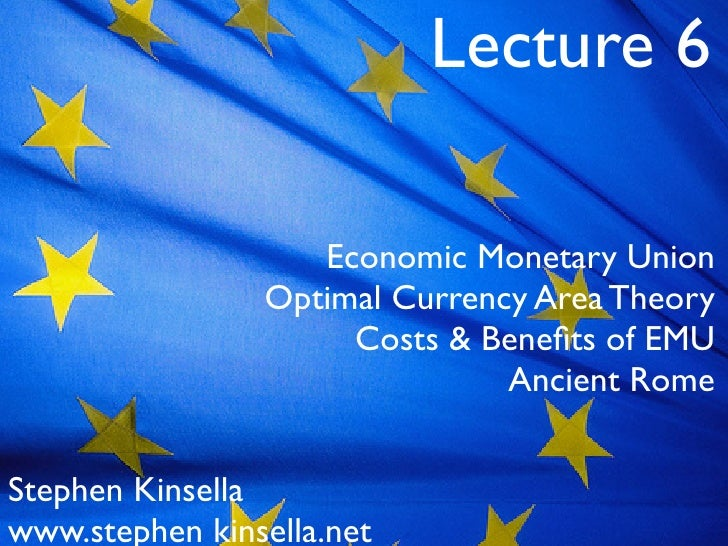 Lecture 6                     Economic Monetary Union                 Optimal Currency Area Theory                      Co...