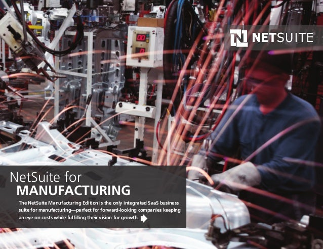 The NetSuite Manufacturing Edition is the only integrated SaaS business suite for manufacturing—perfect for forward-lookin...
