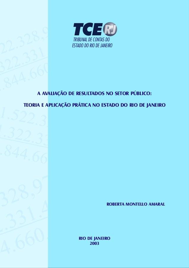 ROBERTA MONTELLO AMARAL A AVALIAÇÃO DE RESULTADOS NO SETOR PÚBLICO: TEORIA E APLICAÇÃO PRÁTICA NO ESTADO DO RIO DE JANEIRO...