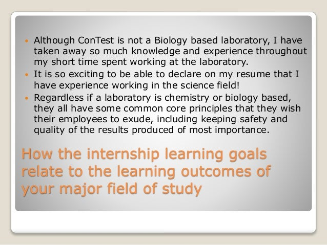 How the internship learning goals relate to the learning outcomes of your major field of study  Although ConTest is not a...