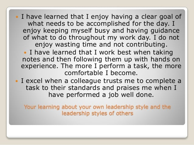Your learning about your own leadership style and the leadership styles of others  I have learned that I enjoy having a c...