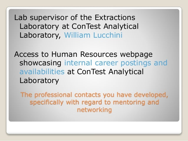 The professional contacts you have developed, specifically with regard to mentoring and networking Lab supervisor of the E...