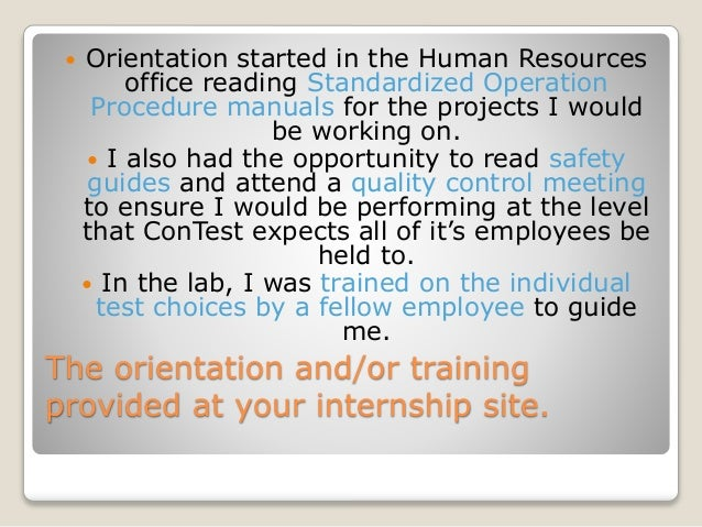 The orientation and/or training provided at your internship site.  Orientation started in the Human Resources office read...