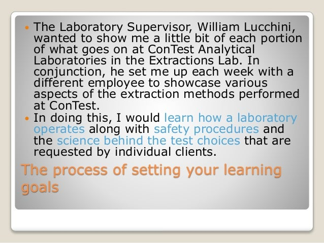 The process of setting your learning goals  The Laboratory Supervisor, William Lucchini, wanted to show me a little bit o...