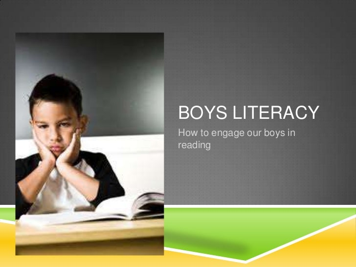 BOYS LITERACYHow to engage our boys inreading
