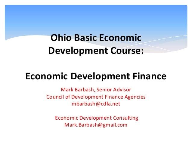 Ohio Basic Economic Development Course: Economic Development Finance Mark Barbash, Senior Advisor Council of Development F...