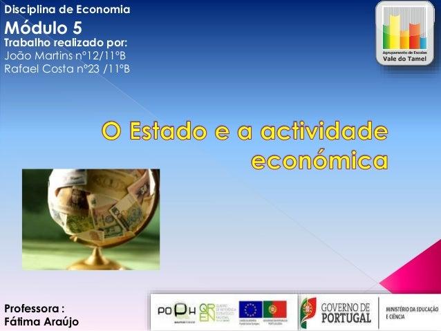 Disciplina de Economia  Módulo 5  Trabalho realizado por: João Martins nº12/11ºB Rafael Costa nº23 /11ºB  Professora : Fát...