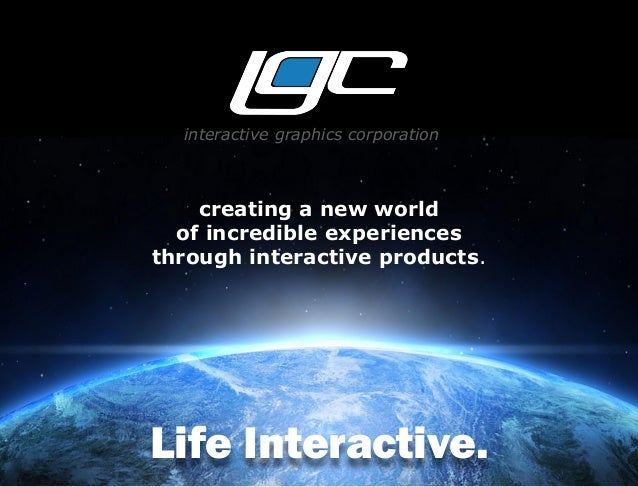 interactive graphics corporation creating a new world of incredible experiences through interactive products. Life Interac...