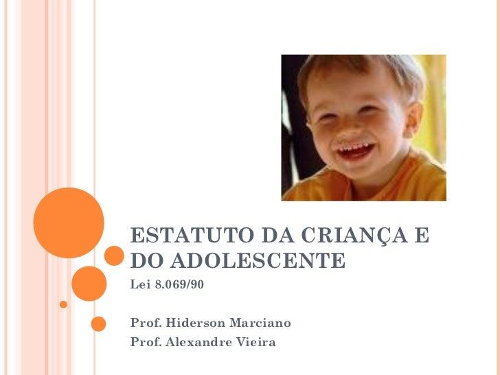 ESTATUTO DA CRIANÇA EDO ADOLESCENTELei 8.069/90Prof. Hiderson MarcianoProf. Alexandre Vieira
