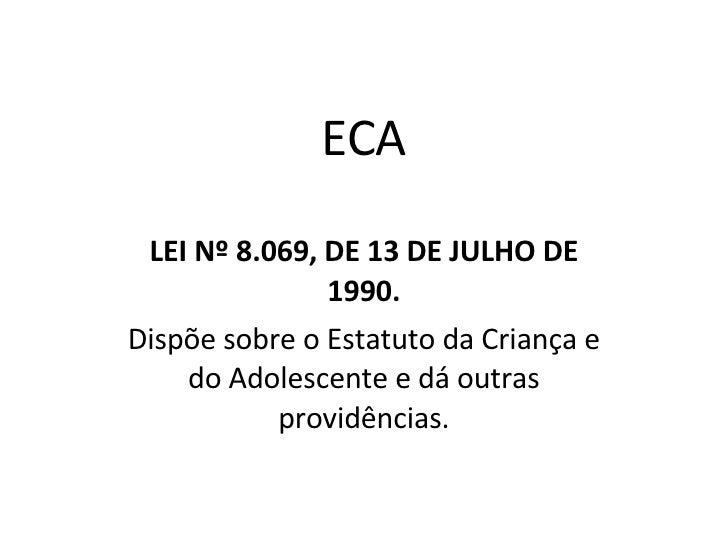 ECA LEI Nº 8.069, DE 13 DE JULHO DE 1990. Dispõe sobre o Estatuto da Criança e do Adolescente e dá outras providências.