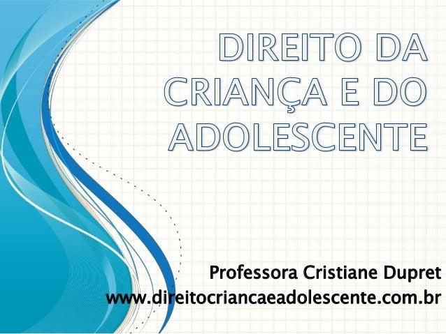 Professora Cristiane Dupret www.direitocriancaeadolescente.com.br