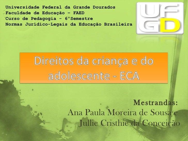 Mestrandas:   Ana Paula Moreira de Sousa e  Jullie Cristhie da Conceição Universidade Federal da Grande Dourados  Faculdad...