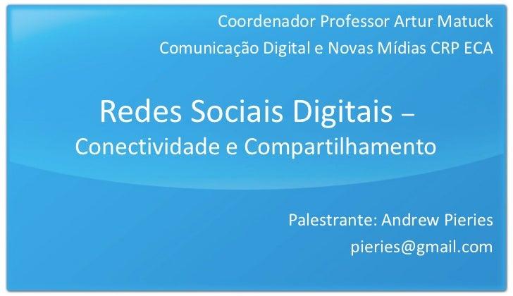 Coordenador Professor Artur Matuck       Comunicação Digital e Novas Mídias CRP ECA  Redes Sociais Digitais –Conectividade...