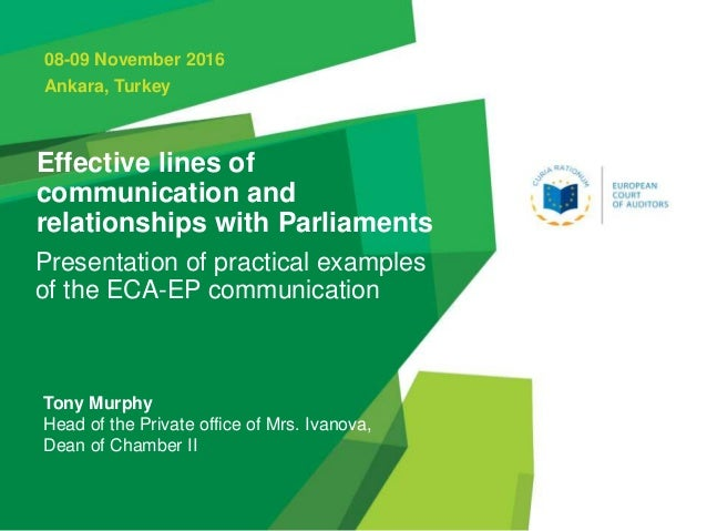 Effective lines of communication and relationships with Parliaments Presentation of practical examples of the ECA-EP commu...