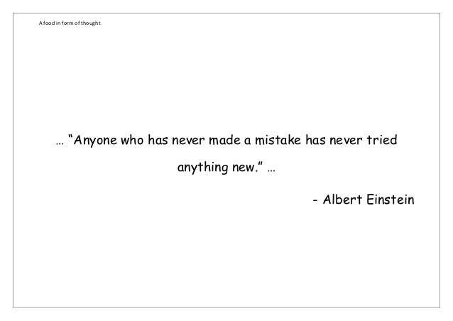 """A food in form of thought      … """"Anyone who has never made a mistake has never tried                            anything ..."""