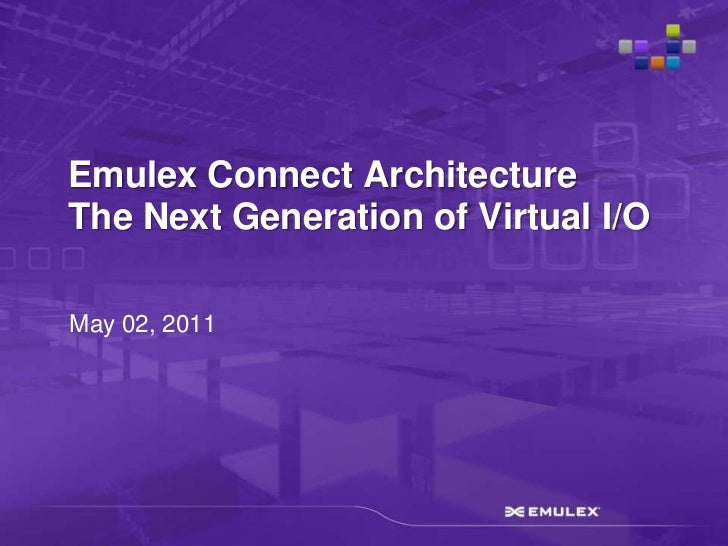 May 02, 2011<br />Emulex Connect ArchitectureThe Next Generation of Virtual I/O<br />