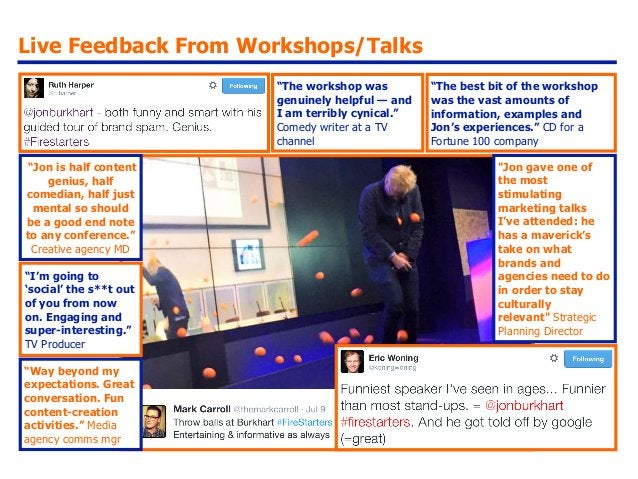 """Live Feedback From Workshops/Talks """"The workshop was genuinely helpful — and I am terribly cynical."""" Comedy writer at a TV..."""