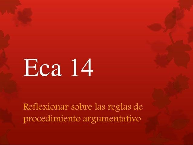 Eca 14 Reflexionar sobre las reglas de procedimiento argumentativo