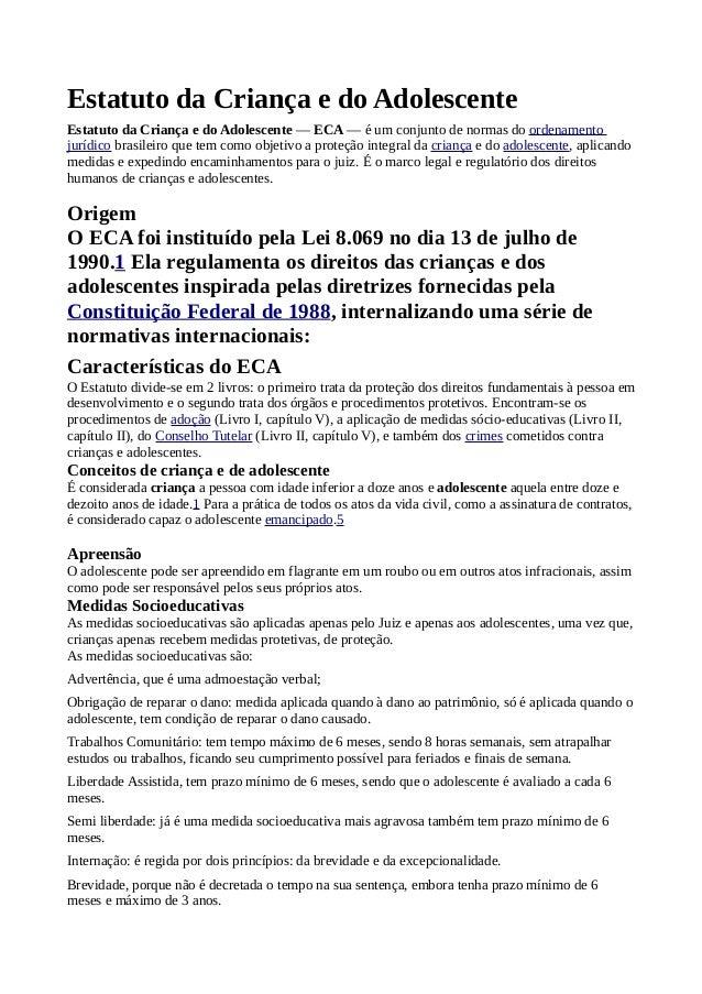 Estatuto da Criança e do Adolescente Estatuto da Criança e do Adolescente — ECA — é um conjunto de normas do ordenamento j...