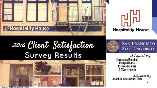 2016 Client Satisfaction Survey Results A Report By: Emmanuel Lemire, Jordyn Hanne, Joshika Kumari, & Stacy Huynh Advised ...