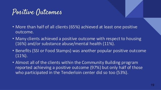 19 Positive Outcomes • More than half of all clients (65%) achieved at least one positive outcome. • Many clients achieved...