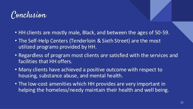 Conclusion • HH clients are mostly male, Black, and between the ages of 50-59. • The Self-Help Centers (Tenderloin & Sixth...