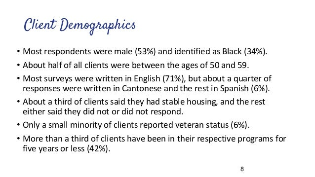Client Demographics • Most respondents were male (53%) and identified as Black (34%). • About half of all clients were bet...