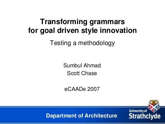 Transforming grammarsfor goal driven style innovation      Testing a methodology           Sumbul Ahmad            Scott C...