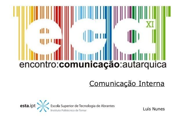 XI ECA, Comunicação Interna Luís Nunes Comunicação Interna Luís Nunes