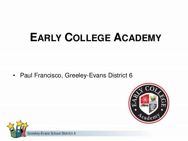 EARLY COLLEGE ACADEMY • Paul Francisco, Greeley-Evans District 6