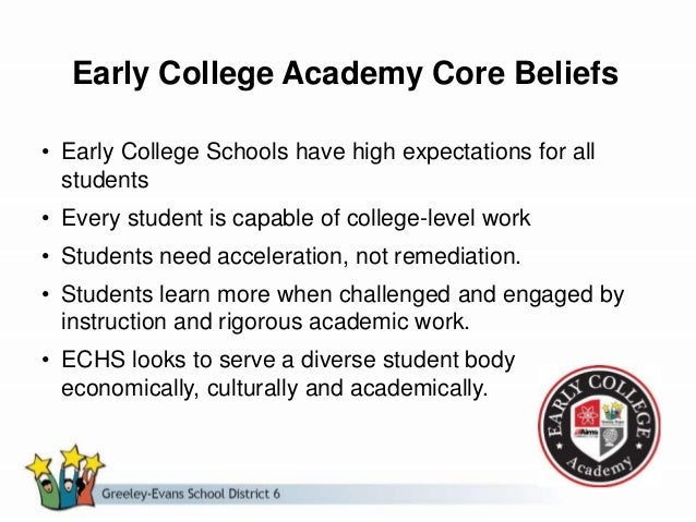 Early College Academy Core Beliefs • Early College Schools have high expectations for all students • Every student is capa...