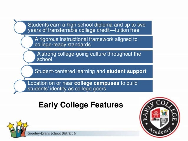 Early College Features Students earn a high school diploma and up to two years of transferrable college credit—tuition fre...