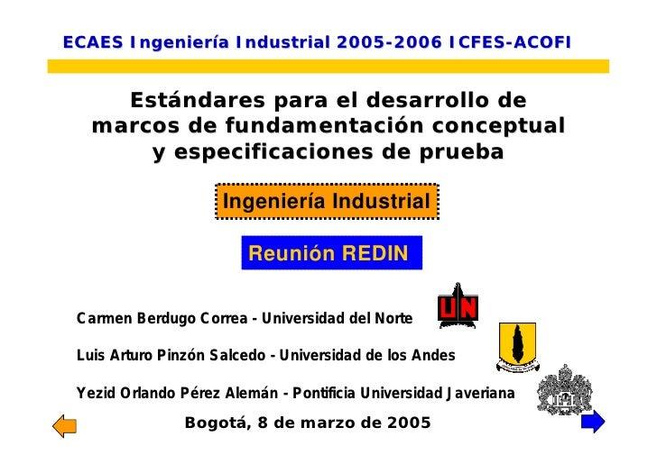 ECAES Ingeniería Industrial 2005-2006 ICFES-ACOFI        Estándares para el desarrollo de    marcos de fundamentación conc...