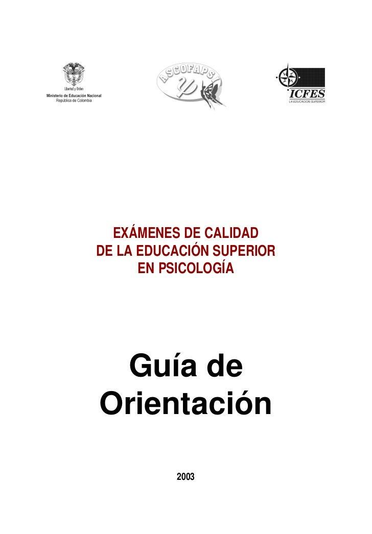 EXÁMENES DE CALIDADDE LA EDUCACIÓN SUPERIOR      EN PSICOLOGÍA Guía deOrientación          2003