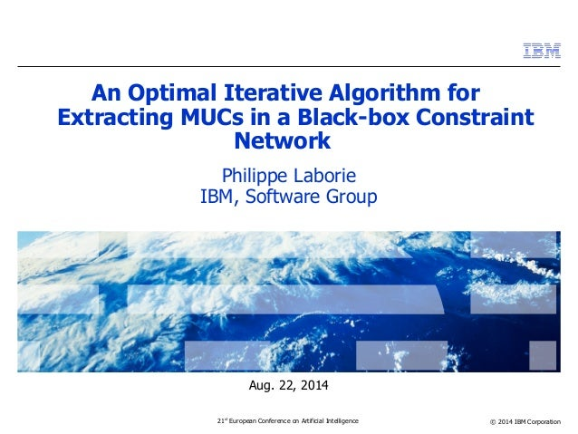 Extracting MUCs in a Black-box Constraint  © 2014 IBM Corporation  An Optimal Iterative Algorithm for  Network  Philippe L...