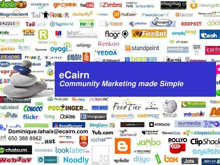 eCairn                                 Community Marketing made Simple     Dominique.lahaix@ecairn.com 650 388 8962   1   ...