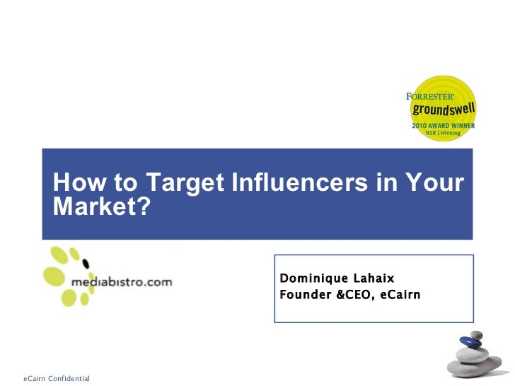 How to Target Influencers in Your Market?  Dominique Lahaix Founder &CEO, eCairn