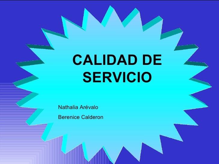 CALIDAD DE SERVICIO Nathalia Arévalo Berenice Calderon
