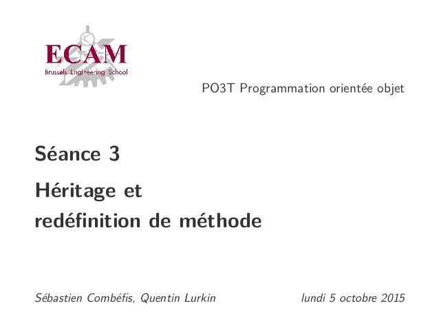 PO3T Programmation orientée objet Séance 3 Héritage et redéfinition de méthode Sébastien Combéfis, Quentin Lurkin lundi 5 oc...