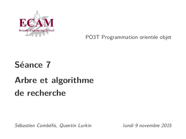 PO3T Programmation orientée objet Séance 7 Arbre et algorithme de recherche Sébastien Combéfis, Quentin Lurkin lundi 9 nove...