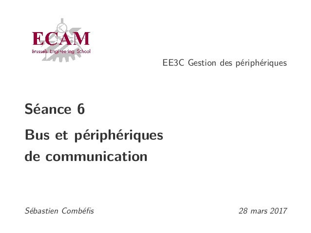 EE3C Gestion des périphériques Séance 6 Bus et périphériques de communication Sébastien Combéfis 28 mars 2017