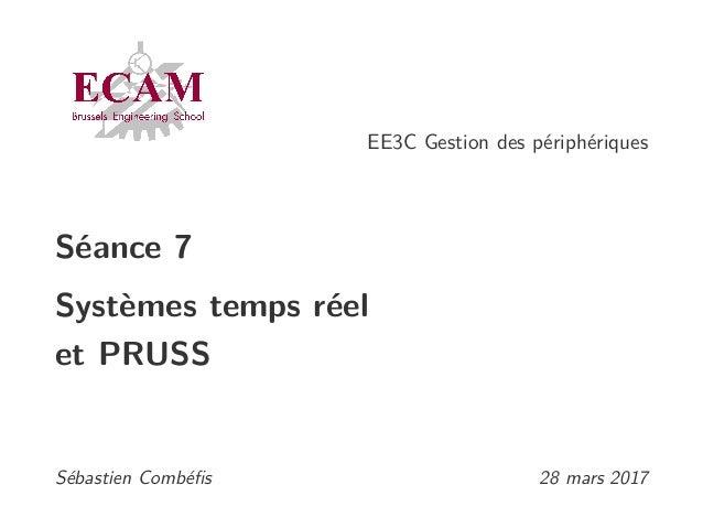 EE3C Gestion des périphériques Séance 7 Systèmes temps réel et PRUSS Sébastien Combéfis 28 mars 2017