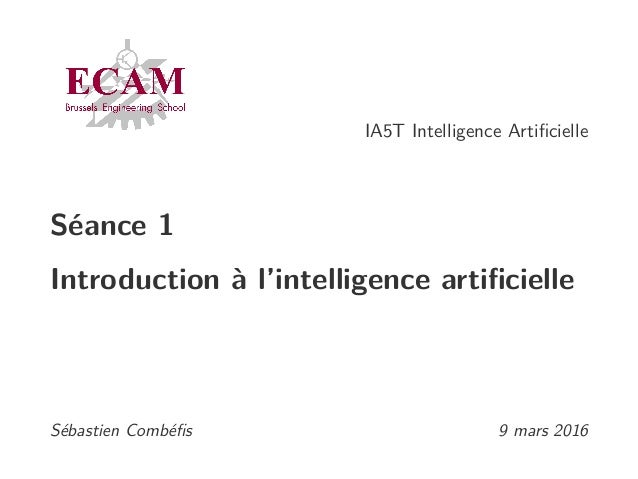 IA5T Intelligence Artificielle Séance 1 Introduction à l'intelligence artificielle Sébastien Combéfis 9 mars 2016